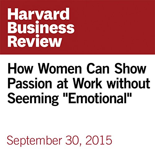 """How Women Can Show Passion at Work without Seeming """"Emotional"""" copertina"""