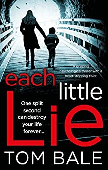 Each Little Lie: A gripping psychological thriller with a heart-stopping twist by [Tom Bale]