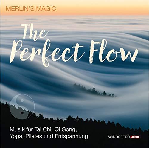 The Perfect Flow: Musik für sanfte Bewegungsformen – Tai Chi, Qi Gong, Yoga, Pilates – Zum Entspannen und Meditieren