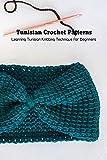 Tunisian Crochet Patterns: Learning Tunisian Knitting Technique for Beginners: Tunisian Knitting Ideas (English Edition)