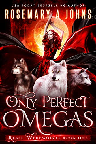 Only Perfect Omegas: A Paranormal Shifter Romance Series (Rebel Werewolves Book 1)