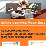 PTNR01A998WXY AGRICULTURE AND FOOD AQUACULTURE STEWARDSHIP COUNCIL (ASC) FARM CERTIFICATION Online Certification Video Learning Made Easy