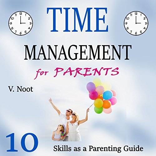Time Management for Parents: 10 Time Management Skills as a Parent Guide audiobook cover art