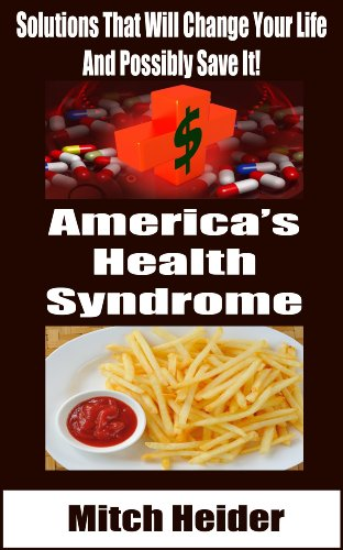 America's Health Syndrome - Solutions That Will Change Your Life - And Possibly Save It! (English Edition)