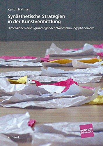 Synästhetische Strategien in der Kunstvermittlung: Dimensionen eines grundlegenden Wahrnehmungsphänomens (Kontext Kunstpädagogik)