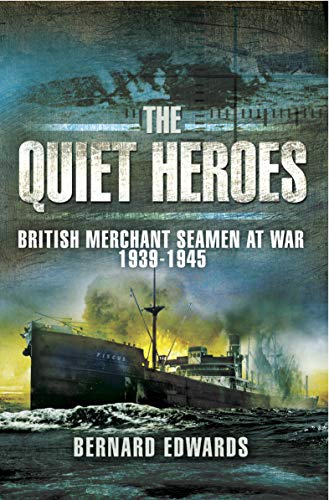 Quiet Heroes: British Merchant Seamen at War, 1939–1945 (English Edition)