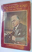 Mackenzie King: His life and world 0070823049 Book Cover