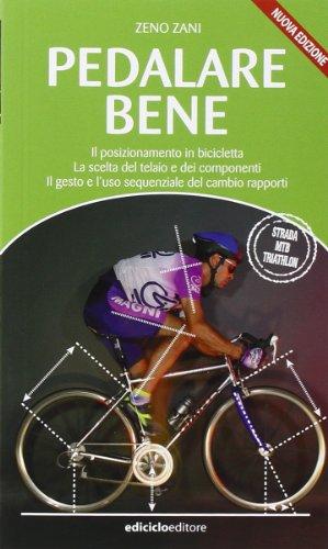 Pedalare bene. Il posizionamento in bicicletta, la scelta del telaio e dei componenti, il gesto e l'uso sequenziale del cambio rapporti