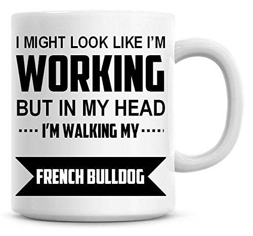 Promini Taza de cerámica divertida con texto en inglés 'I Might Look Like I'm Working but in My Head I'm Walking My French Bulldog de 325 ml
