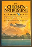 The Chosen Instrument: Pan Am- Juan Trippe- the Rise and Fall of an American Entrepreneur