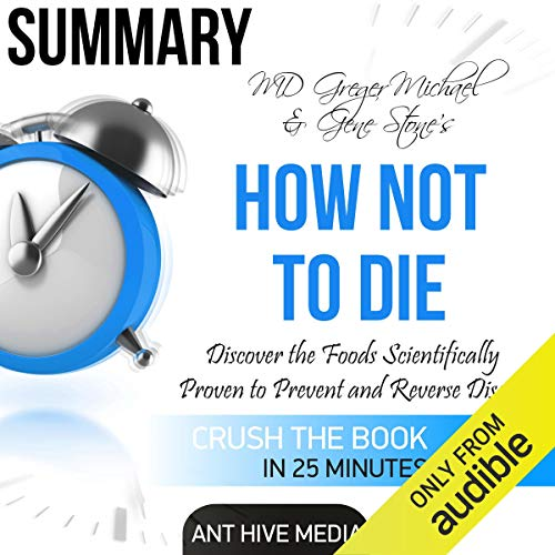 Summary of Michael Greger MD and Gene Stone's How Not to Die: Discover the Foods Scientifically Proven to Prevent and Reverse Disease cover art