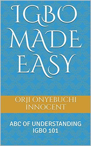 IGBO MADE EASY : ABC OF UNDERSTANDING IGBO 101 (English Edition)