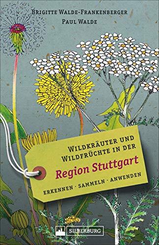 Wildkräuter und Wildfrüchte in der Region Stuttgart. Erkennen, sammeln, anwenden. Wildpflanzen-Ratgeber für Wanderer, Sammler und botanisch Interessierte mit Beschreibungen und Anwendungshinweisen.