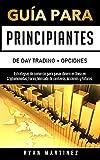 Guía para principiantes de Day Trading + Opciones: Estrategias de comercio para ganar dinero en línea en Criptomonedas, Forex, Mercado de centavos, Acciones y Futuros. (2) (Trading Life)