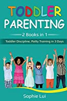 Toddler Parenting: 2 Books in 1 - Toddler Discipline, Potty Training in 3 Days