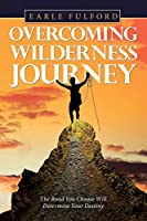 Overcoming Wilderness Journey: The Road You Choose Will Determine Your Destiny