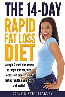 The 14-Day Rapid Fat Loss Diet: A simple 2-week plan proven to target belly fat, melt inches, and produce rapid lasting re...