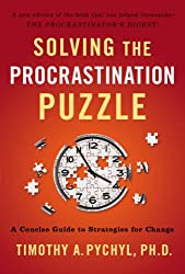 Solving the Procrastination Puzzle: A Concise Guide to Strategies for Change by Timothy A. Pychyl