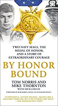 By Honor Bound: Two Navy SEALs, the Medal of Honor, and a Story of Extraordinary Courage by [Tom Norris, Mike Thornton, Dick Couch]