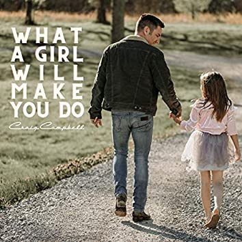 What A Girl Will Make You Do