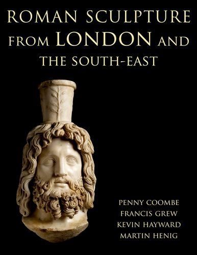 Roman Sculpture from London and the South-East (Corpus Signorum Imperii Romani)
