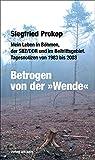 Betrogen von der »Wende«: Mein Leben in Böhmen, der SBZ/DDR und im Beitrittsgebiet. Tagesnotizen von 1983 bis 2003 (Eulenspiegel Verlag)