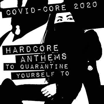Covid-Core 2020: Hardcore Anthems to Quarantine Yourself To