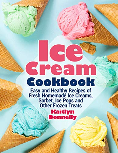 Ice Cream Cookbook: Easy and Healthy