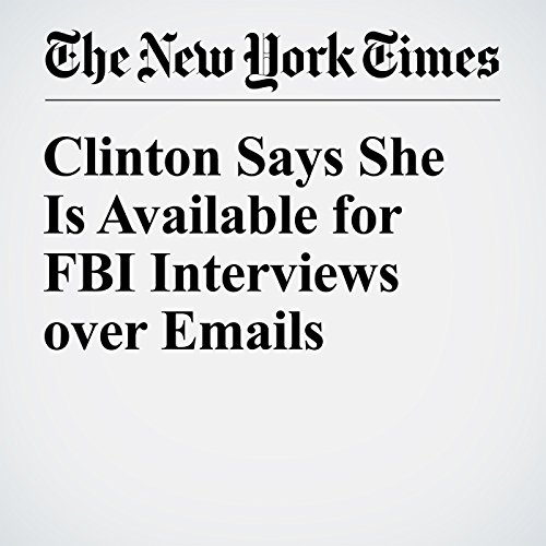 Clinton Says She Is Available for FBI Interviews over Emails cover art