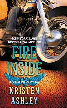 Fire Inside: A Chaos Novel (The Chaos Series Book 2) by [Kristen Ashley]
