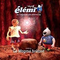 Elémi et l'Odyssée des éléments, tome 5 : Le magma brûlant par Philippe Wolff (II)