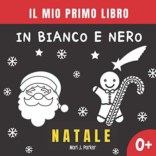 Il Mio Primo Libro in Bianco e Nero - Natale.: Libro Di Contrasto Per La Stimolazione Visiva Dei Neonati e Bambino.