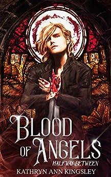 Blood of Angels (Halfway Between Book 2) by [Kathryn Ann Kingsley]