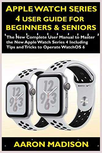 Apple Watch Series 4 User Guide For Beginners & Seniors: The New Complete User Manual to Master the Apple Watch Series 4 Including Tips and Tricks to Operate WatchOS 6 (Smartwatch setup, Band 2)