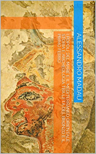 I Popoli del Mare e il Mediterraneo orientale: storia e archeologia tra l'Età del Bronzo e il Primo Ferro