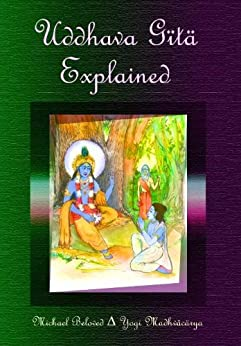 Uddhava Gita Explained by [Michael Beloved]