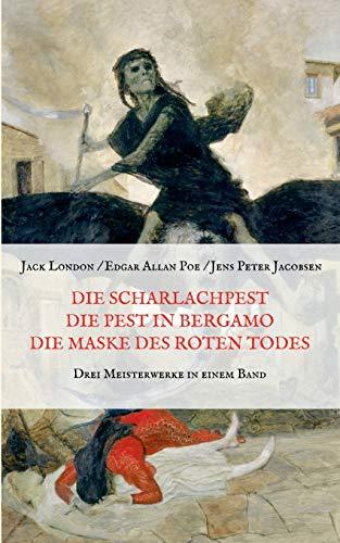 Die Scharlachpest, Die Pest in Bergamo, Die Maske des Roten Todes - Drei Meisterwerke in einem Band (Die kleine Pest-Bibliothek)