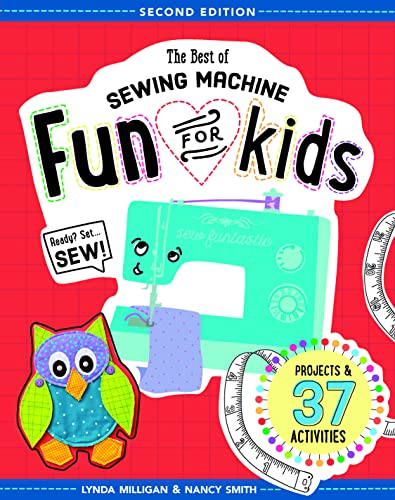 The Best of Sewing Machine Fun for Kids: Projects & 37 Activities