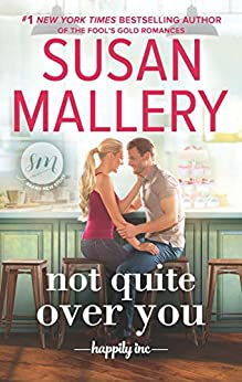 Not Quite Over You (Happily Inc Book 4) by [Susan Mallery]