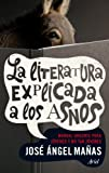 La literatura explicada a los asnos: Manual urgente para jóvenes y no tan jóvenes