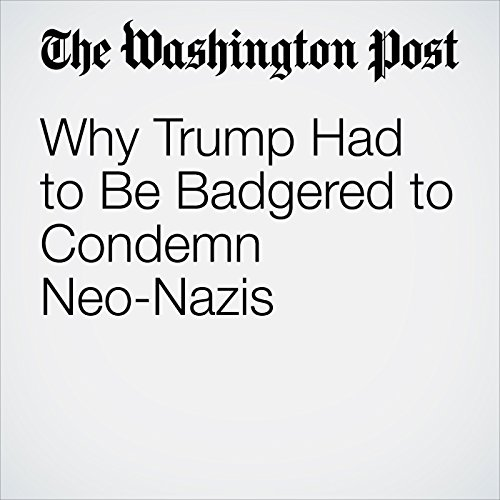 Why Trump Had to Be Badgered to Condemn Neo-Nazis audiobook cover art