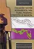 Evaluación Y Gestión Medioambiental Para Planes, Programas Y Proyectos De Ingeni: 6 (Monografías de la Escuela Técnica Superior de Ingeniería)