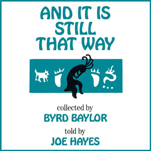 And It Is Still That Way Audiobook By Byrd Baylor, Joe Hayes cover art