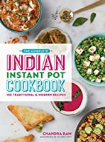 The Complete Indian Instant Pot Cookbook: 130 Traditional & Modern Recipes
