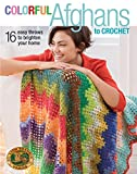 Colorful Afghans to Crochet-16 One-of-a-Kind Easy Throws to Brighten Your Home