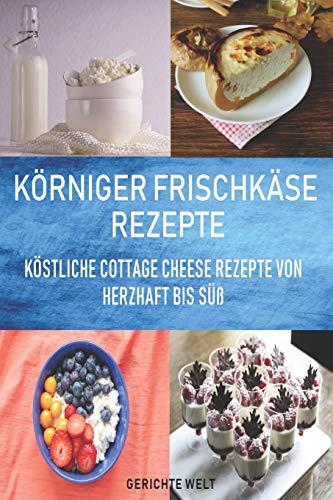 Körniger Frischkäse Rezepte: Köstliche Cottage Cheese Rezepte von herzhaft bis süß