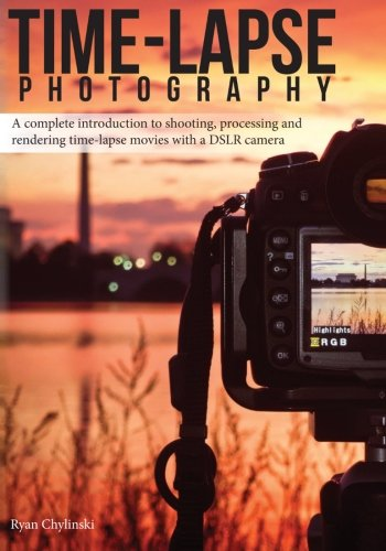 Time-lapse Photography: A Complete Introduction to Shooting, Processing and Rendering Time-lapse Movies with a DSLR Camera (Volume 1)