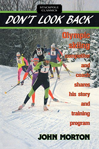 Don't Look Back: Olympic Skiing Competitor and Coach Shares His Story and Training Program (Stackpole Classics)