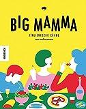 Big Mamma: Italienische Küche con molto amore (Kochbuch italienisch,jung, modern, Pizza, Pasta)