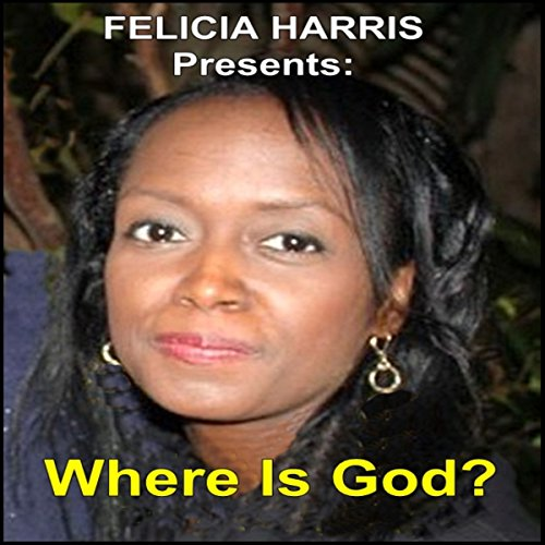 Felicia Harris Presents: Where Is God? audiobook cover art
